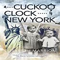 Cuckoo Clock: New York Audiobook by Elisabeth Marrion Narrated by Rob Drex
