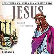 Jesus - Tod und Auferstehung (Abenteuer zwischen Himmel und Erde 26) | Hanno Herzler