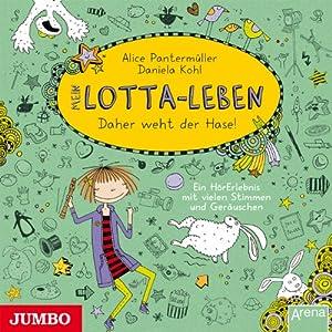 Mein Lotta-Leben: Daher weht der Hase Hörbuch