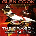 The Dragon Never Sleeps (       UNABRIDGED) by Glen Cook Narrated by Fleet Cooper