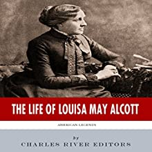 American Legends: The Life of Louisa May Alcott (       UNABRIDGED) by Charles River Editors Narrated by Diane Lehman