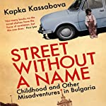 Street Without a Name: Childhood and Other Misadventures in Bulgaria | Kapka Kassabova