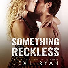 Something Reckless: Reckless and Real, Volume 1 (       UNABRIDGED) by Lexi Ryan Narrated by Summer Roberts, Tyler Donne