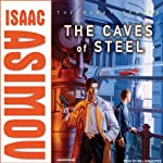 The Caves of Steel (       UNABRIDGED) by Isaac Asimov Narrated by William Dufris