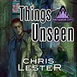 Things Unseen: Metamor City | Chris Lester