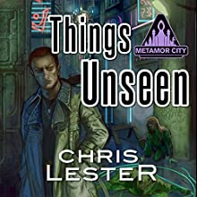 Things Unseen: Metamor City Audiobook by Chris Lester Narrated by Chris Lester