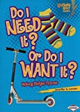 img - for Do I Need It? or Do I Want It?: Making Budget Choices (Lightning Bolt Books: Exploring Economics) book / textbook / text book