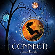 Connect!: Getting in Touch with Self, Consciousness, and Cosmos (       UNABRIDGED) by Lionel Berube Narrated by Sarah Rogers