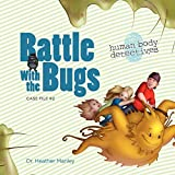 Battle with the Bugs: An Imaginative Journey Through the Immune System (Human Body Detectives) ~ Heather Manley