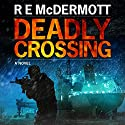 Deadly Crossing: A Tom Dugan Novel Audiobook by R.E. McDermott Narrated by Todd Haberkorn