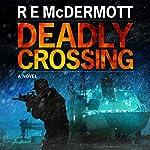 Deadly Crossing: A Tom Dugan Novel | R.E. McDermott