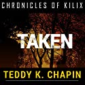 Taken: The Chronicles of Kilix, Book 2 (       UNABRIDGED) by Teddy K Chapin Narrated by Joshua Bennington