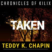 Taken: The Chronicles of Kilix, Book 2 | Teddy K Chapin