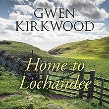 Home to Lochandee (       UNABRIDGED) by Gwen Kirkwood Narrated by Lesley Mackie
