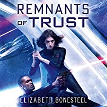 Remnants of Trust: A Central Corps Novel, Book 2 Audiobook by Elizabeth Bonesteel Narrated by Katharine Mangold
