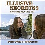 Illusive Secrets 2: Embracing Your True Self | James Patrick McDonald