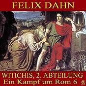Witichis, 2. Abteilung (Ein Kampf um Rom 6) | Felix Dahn