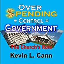 Overspending + Control = Government: The Church's Role (       UNABRIDGED) by Kevin L. Cann Narrated by Johnnie C. Hayes