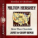 Milton Hershey: More than Chocolate: Heroes of History Audiobook by Janet Benge, Geoff Benge Narrated by Tim Gregory