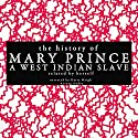 The History of Mary Prince, a West Indian Slave - Related by Herself Audiobook by Mary Prince Narrated by Katie Haigh