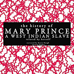 The History of Mary Prince, a West Indian Slave - Related by Herself Audiobook