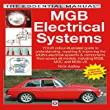 MGB Electricals Systems: YOUR color-illustrated guide to understanding, repairing & improving the MGB's electrical system (The Essential Manual)
