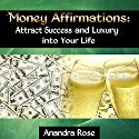 Money Affirmations: Attract Success and Luxury into Your Life Audiobook by Anandra Rose Narrated by Sean Michael Hogan