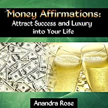 Money Affirmations: Attract Success and Luxury into Your Life (       UNABRIDGED) by Anandra Rose Narrated by Sean Michael Hogan