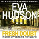 Fresh Doubt: Ingrid Skyberg FBI Thriller, Book 2 Audiobook by Eva Hudson Narrated by Victoria Grove