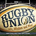 Rugby Union: Wit, Wisdom and Mud Audiobook by BBC Audiobooks Ltd Narrated by Tony O'Reilly