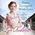 From Liverpool with Love Hörbuch von Lyn Andrews Gesprochen von: Janine Birkett