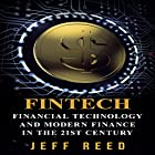 FinTech: Financial Technology and Modern Finance in the 21st Century Hörbuch von Jeff Reed Gesprochen von: Jim Donaldson
