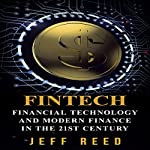 FinTech: Financial Technology and Modern Finance in the 21st Century | Jeff Reed