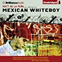 Mexican WhiteBoy (       UNABRIDGED) by Matt de la Pena Narrated by Henry Leyva