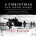 A Christmas Far From Home: An Epic Tale of Courage and Survival During the Korean War Audiobook by Stanley Weintraub Narrated by Malcolm Hillgartner