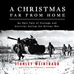 A Christmas Far From Home: An Epic Tale of Courage and Survival During the Korean War | Stanley Weintraub