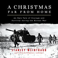 A Christmas Far From Home: An Epic Tale of Courage and Survival During the Korean War (       UNABRIDGED) by Stanley Weintraub Narrated by Malcolm Hillgartner