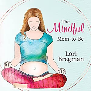 The Mindful Mom-to-Be Audiobook