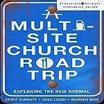 A Multi-Site Church Roadtrip: Exploring the New Normal | Geoff Surratt,Greg Ligon,Warren Bird