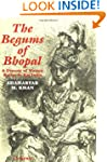 The Begums of Bhopal: A History of th...