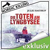 Die Toten am Lyngbysee (Nordic Killing) | Julie Hastrup