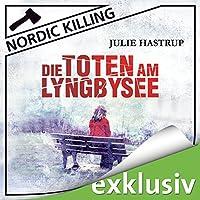 Die Toten am Lyngbysee (Nordic Killing) Hörbuch von Julie Hastrup Gesprochen von: Vera Teltz