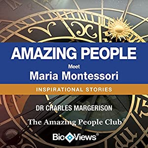 Meet Maria Montessori: Inspirational Stories | [Charles Margerison]
