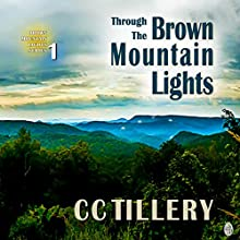 Through the Brown Mountain Lights: Brown Mountain Lights, Book 1 Audiobook by CC Tillery, Christy Tillery French, Cynthia Tillery Hodges Narrated by Reagan Boggs