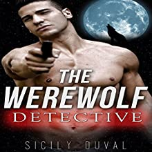 Romance: The Werewolf Detective: Paranormal Mystery Thriller Romance Short Stories, Book 1 (       UNABRIDGED) by Sicily Duval Narrated by Troy Otte