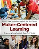 img - for Maker-Centered Learning: Empowering Young People to Shape Their Worlds book / textbook / text book