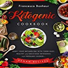 Ketogenic Cookbook: Reset Your Metabolism with These Easy, Healthy and Delicious Ketogenic and Pressure Cooker Vegan Recipes Hörbuch von Francesca Bonheur Gesprochen von: Kate Gelineau
