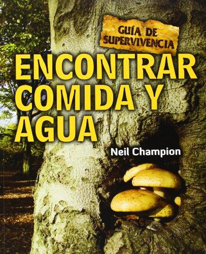 Encontrar Comida Y Agua. Guía De Supervivencia (Guia Supervivientes)