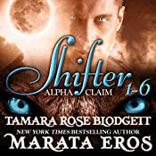 Shifter: Alpha Claim Box Set, 1 - 6 | Tamara Rose Blodgett, Marata Eros