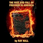 The Rise & Fall of Freedom in America | Ray Hall